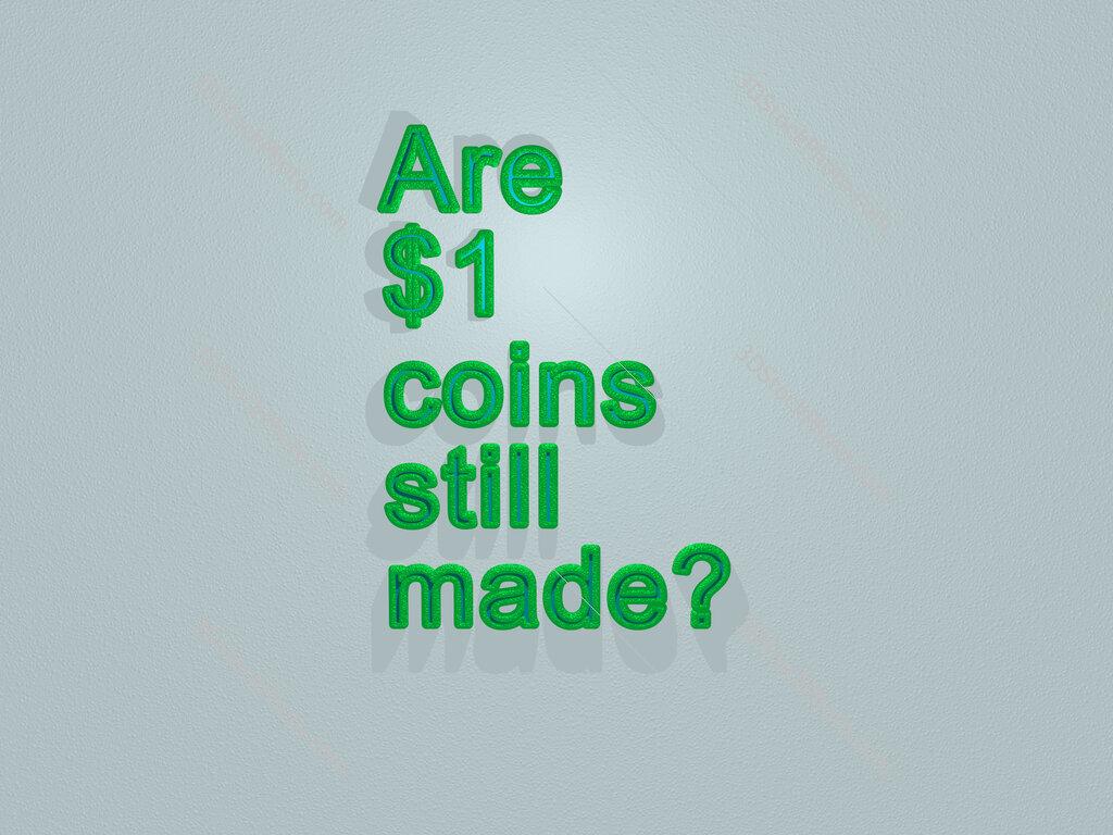 Are $1 coins still made?
