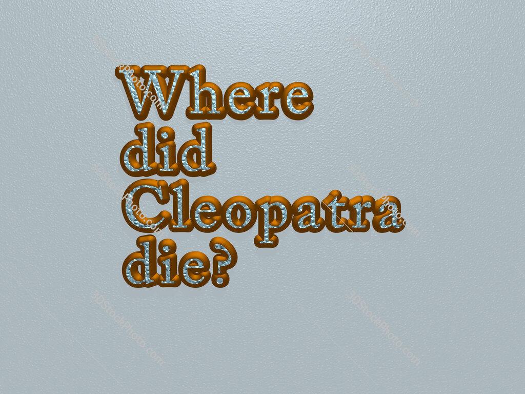 Where did Cleopatra die?