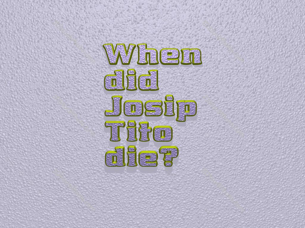 When did Josip Tito die?