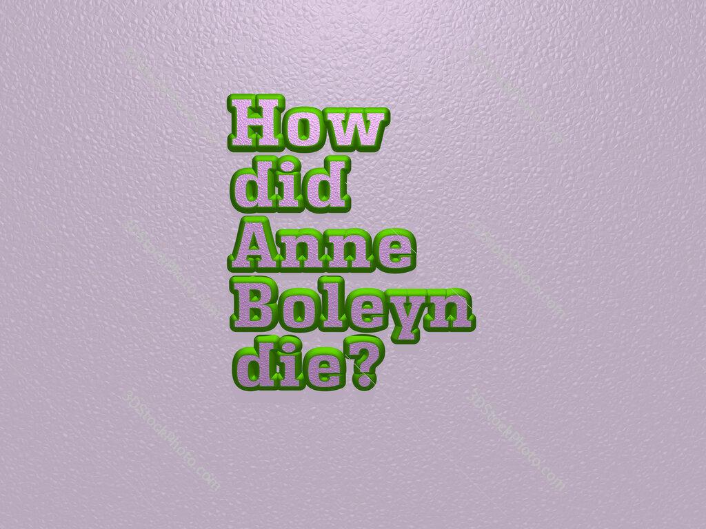 How did Anne Boleyn die?