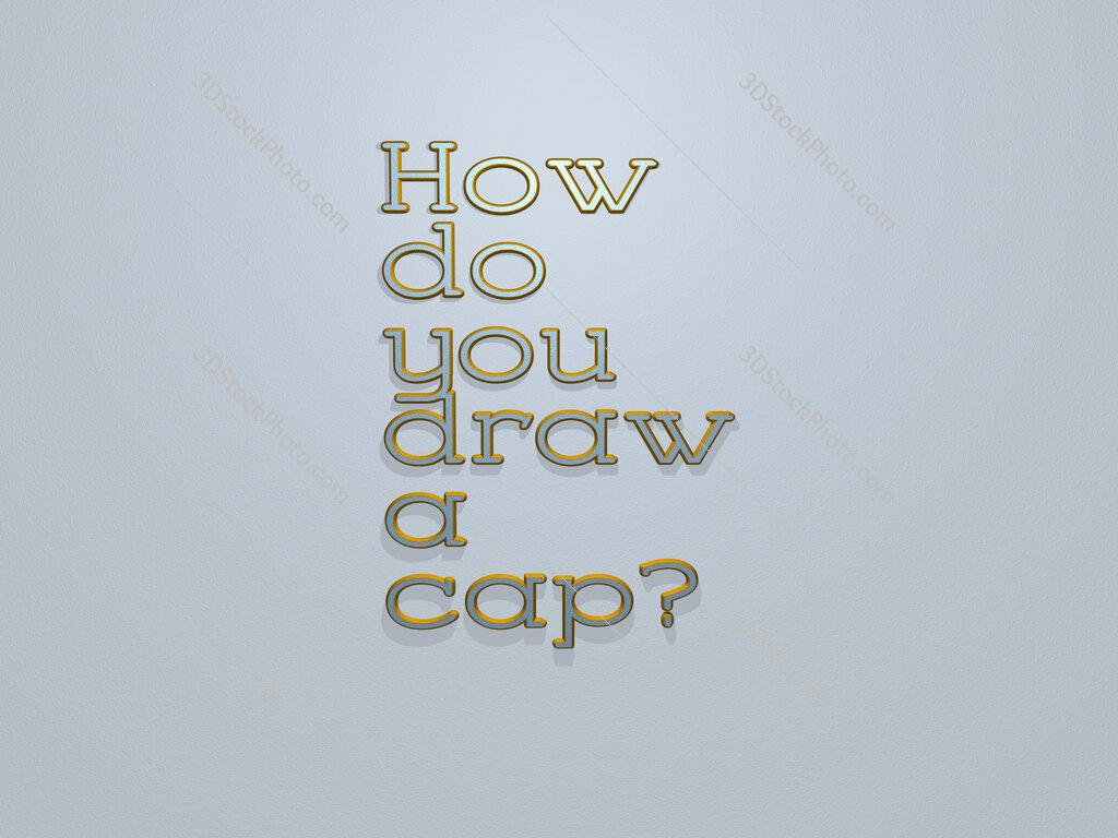 How do you draw a cap?
