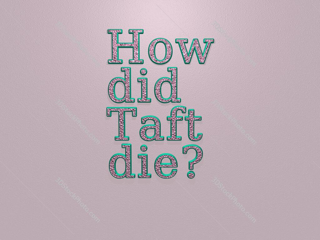 How did Taft die?