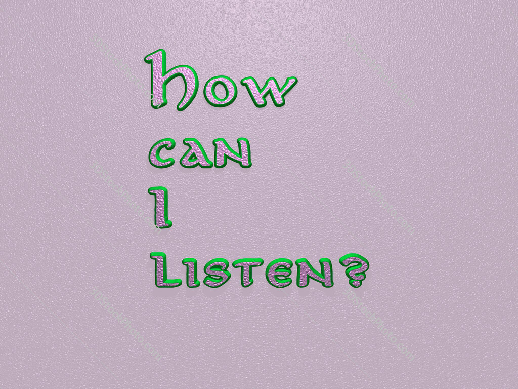 How can I listen?