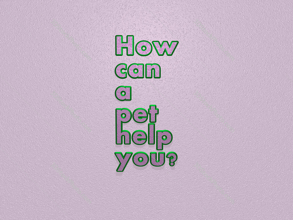 How can a pet help you?