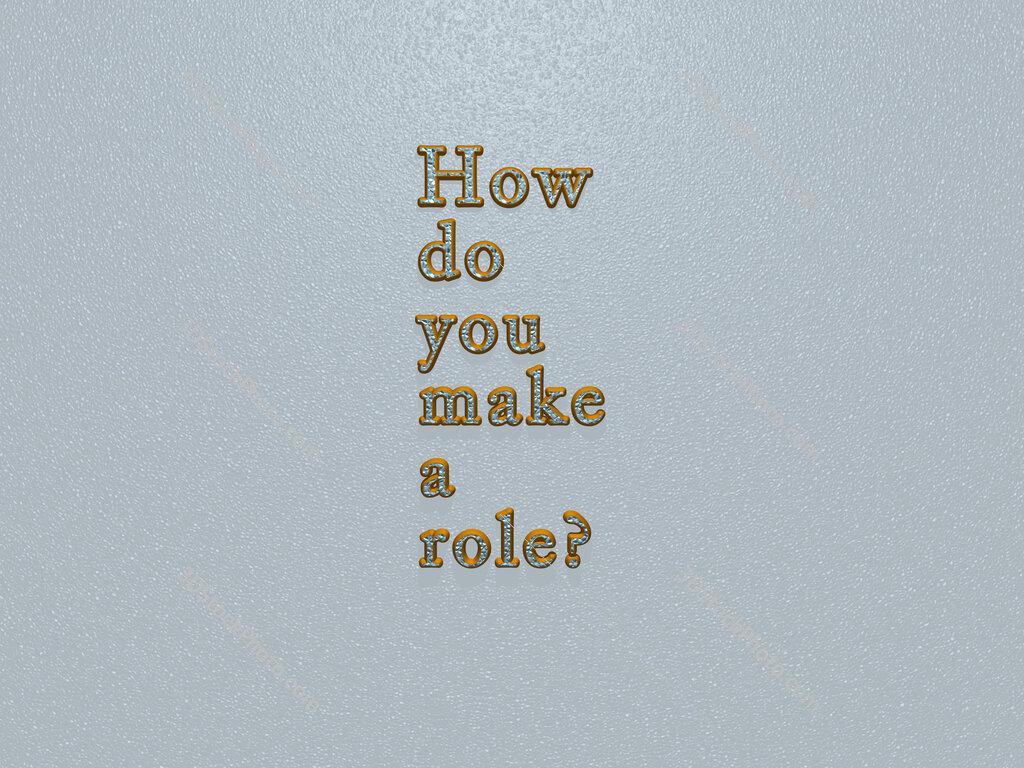 How do you make a role?