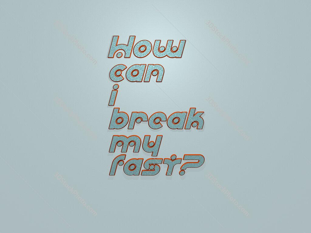 How can I break my fast?