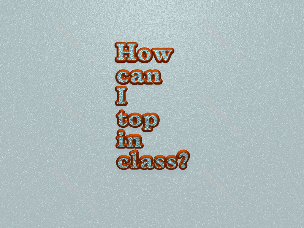 How can I top in class?