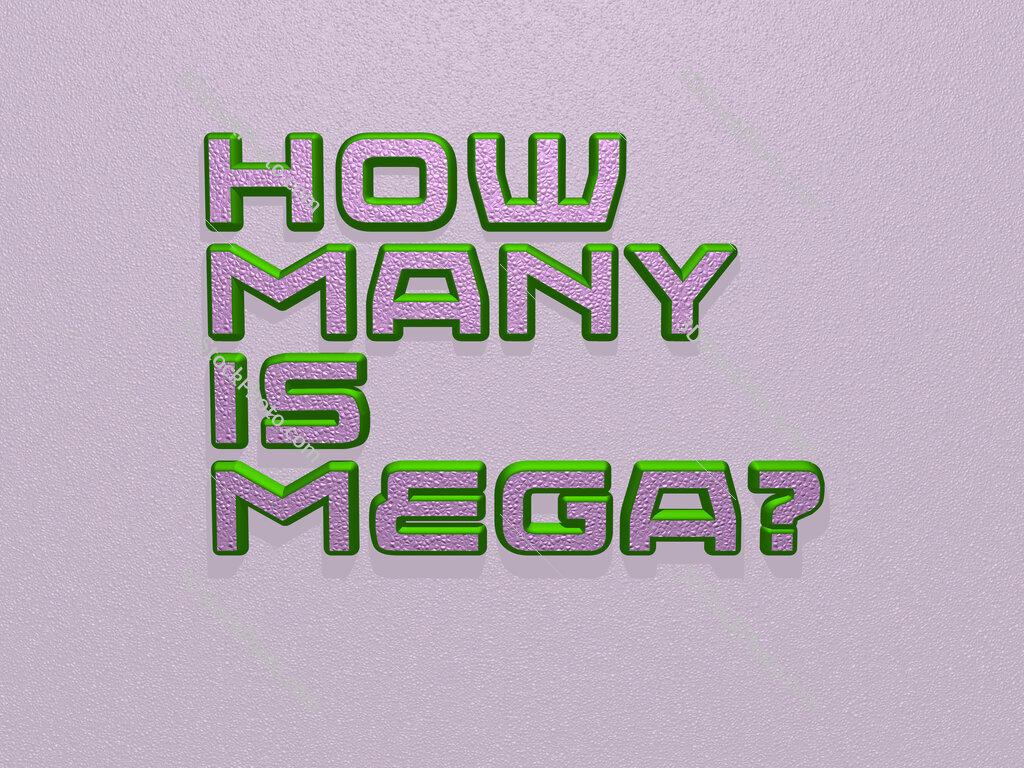 How many is mega?