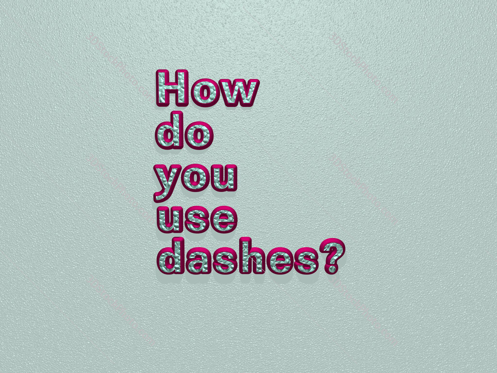 How do you use dashes?