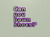 Can you pawn shoes?