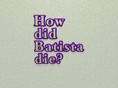 How did Batista die?