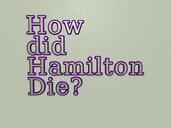 How did Hamilton Die?