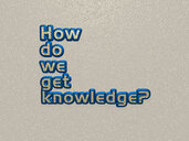 How do we get knowledge?