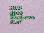 How does Marlowe die?