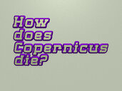 How does Copernicus die?
