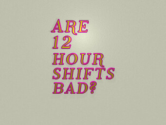 Are 12 hour shifts bad?