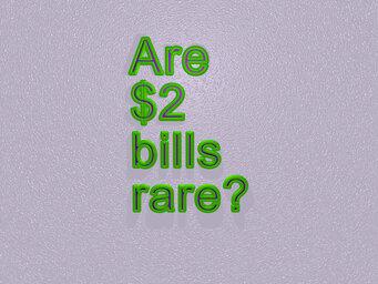 Are $2 bills rare?