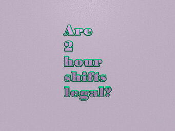 Are 2 hour shifts legal?