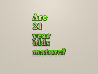 Are 21 year olds mature?