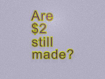 Are $2 still made?
