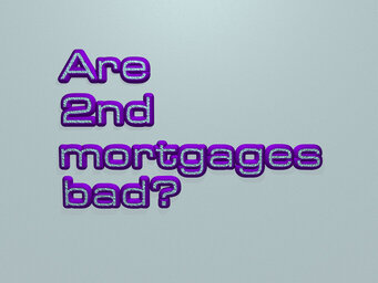 Are 2nd mortgages bad?