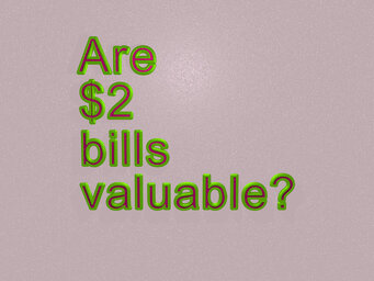 Are $2 bills valuable?