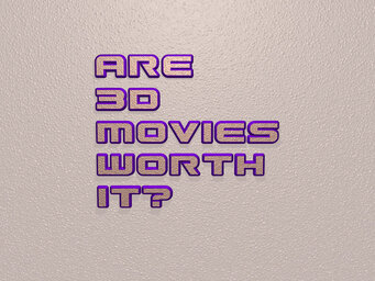 Are 3d movies worth it?