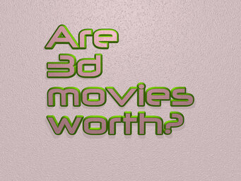 Are 3d movies worth?