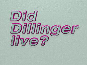Did Dillinger live?