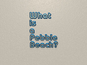 What is a Pebble Beach?