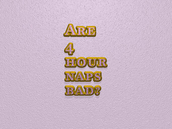 Are 4 hour naps bad?