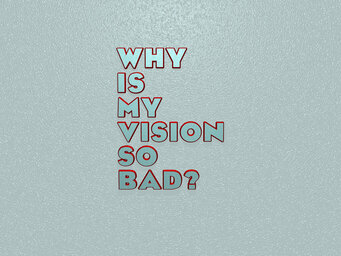 Why is my vision so bad?
