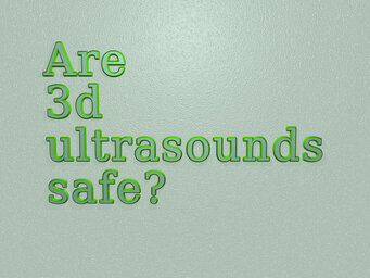 Are 3d ultrasounds safe?