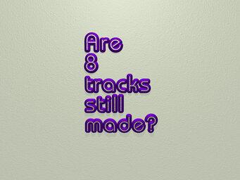 Are 8 tracks still made?