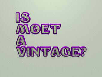 Is Moet a vintage?