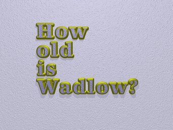 How old is Wadlow?