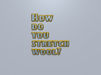 How do you stretch wool?