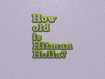 How old is Hitman Holla?