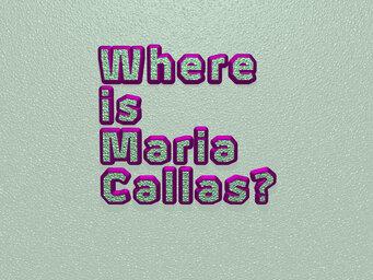 Where is Maria Callas?