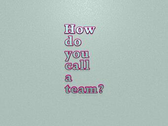 How do you call a team?