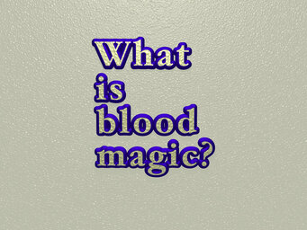 What is blood magic?