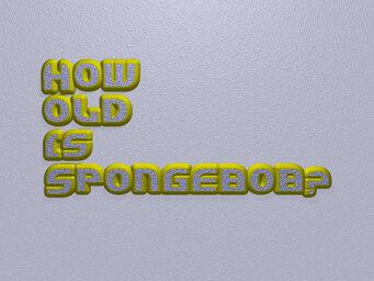 How old is Spongebob?