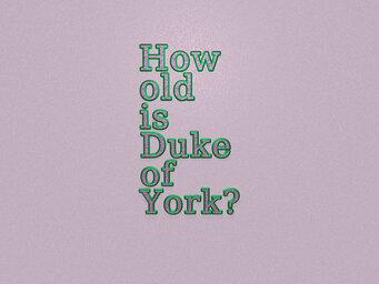 How old is Duke of York?