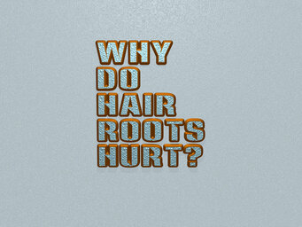 Why do hair roots hurt?
