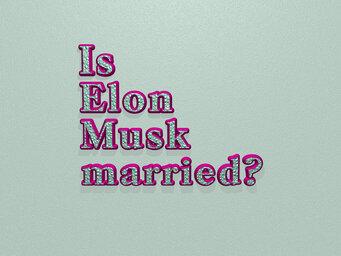 Is Elon Musk married?