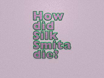 How did Silk Smita die?