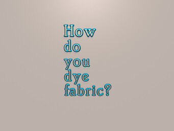 How do you dye fabric?