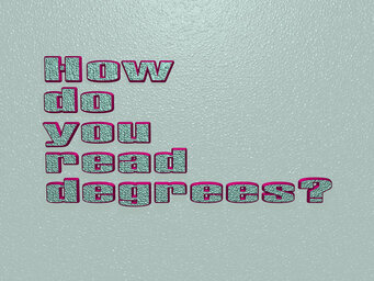 How do you read degrees?