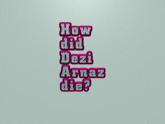 How did Dezi Arnaz die?