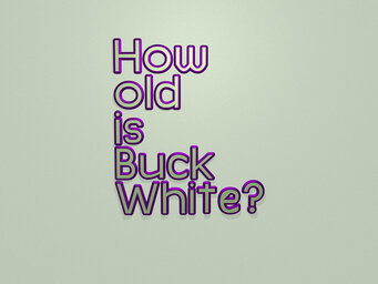How old is Buck White?